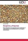 Guajiros y Arijunas: Herramientas conceptuales para entender el colonialismo y la resistencia en La Guajira colombiana