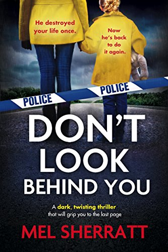 Don't Look Behind You: A dark, twisting crime thriller that will grip you to the last page (Detective Eden Berrisford crime thriller series Book 2) by [Sherratt, Mel]