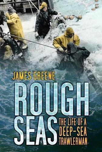 Rough Seas: The Life Of A Deep-Sea Trawlerman por James Greene