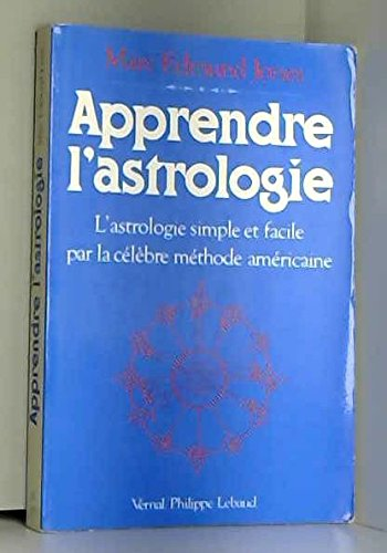 Apprendre l'astrologie - L'astrologie simple et facile par la célèbre méthode américaine
