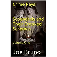 Crime Pays!   Scoundrels and Their Crooked Schemes: Volume One (Crime Pays: Scoundrels and Their Crooked Schemes Book 1) (English Edition)