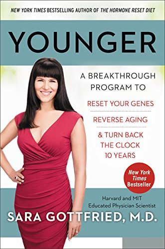 Younger: A Breakthrough Program to Reset Your Genes, Reverse Aging, and Turn Back the Clock 10 Years por Sara Gottfried