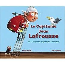 Le capitaine Jean Lafrousse. Ou la légende du pirate catastrophique - Léo Timmers,Preston Rutt