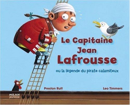 Le capitaine Jean Lafrousse : Ou la légende du pirate catastrophique par Léo Timmers, Preston Rutt