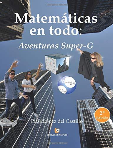 Matemáticas en todo: Aventuras Super-G. 2ª edición en color