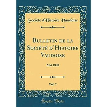 Bulletin de la Société d'Histoire Vaudoise, Vol. 7: Mai 1890 (Classic Reprint)