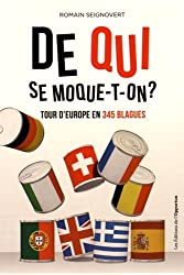 De qui se moque-t-on ? : Tour d'Europe en 345 blagues