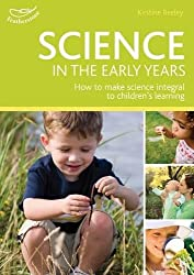 Science in the Early Years Foundation Stage: Hundreds of Ideas for Science-based Learning in the Early Years (Practitioners' Guides)