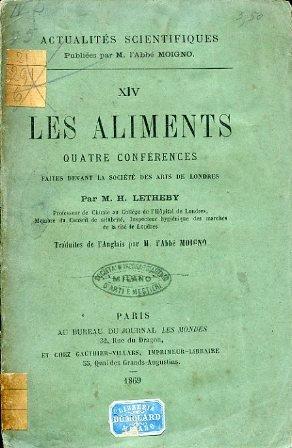 Les aliments. Quatre confrences faites devant la socit des arts de Londres par M.H.Letheby. Traduites de l'Anglais par M. l'Abb Moigno