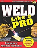 Weld Like a Pro: Beginning to Advanced Techniques by Gerald Uttrachi (2015-06-01)