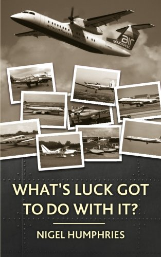 What's Luck Got to Do With It?: Flying Memoirs