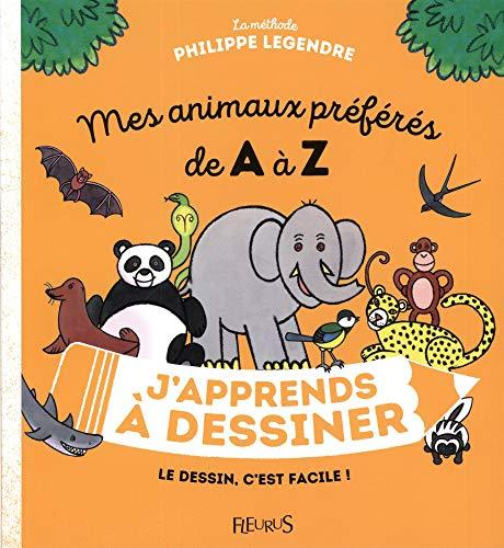 J'apprends à dessiner mes animaux préférés de A à Z par Philippe Legendre