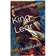 King Lear: (Annotated) (English Edition)