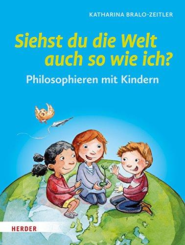 Siehst du die Welt auch so wie ich?: Philosophieren mit Kindern