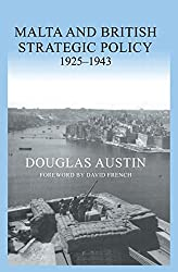Malta and British Strategic Policy, 1925-43 (Military History and Policy)