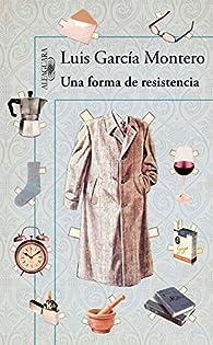 Una forma de resistencia par Luis García Montero