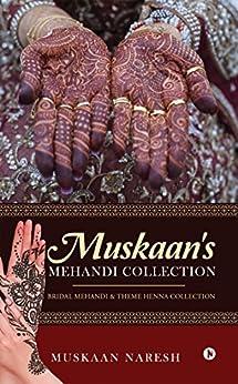 Muskaan's Mehandi Collection : Bridal Mehandi & Theme Henna Collection by [Muskaan Naresh]