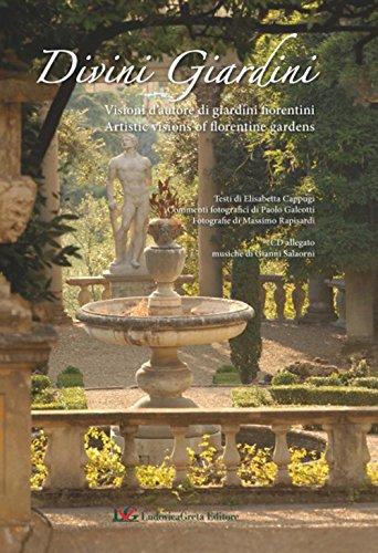 Divini giardini. Visioni d'autore di giardini fiorentini. Con CD (Fiorentina Giardino)