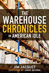 THE WAREHOUSE CHRONICLES: or American Idle (English Edition)