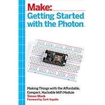Make: Getting Started with the Photon: Making Things with the Affordable, Compact, Hackable WiFi Module
