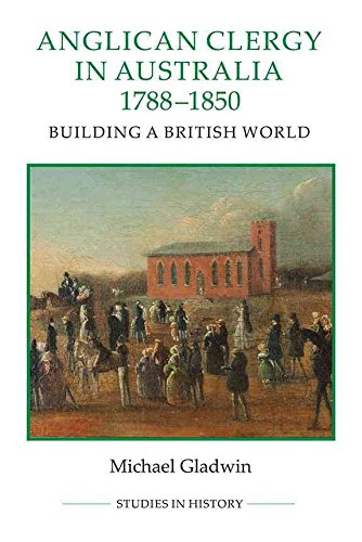 [(Anglican Clergy in Australia, 1788-1850 : Building a British World)] [By (author) Michael Gladwin] published on (February, 2015)