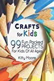 Crafts for Kids: 99 Fun Packed Projects for Kids of All Ages! (Kids Crafts)