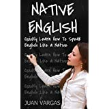 English: Quickly Learn How to Speak English Like a Native (Speak English, English Language, English Speaking) (English Edition)
