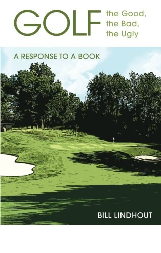 Golf: The Good, the Bad, the Ugly: A Response to a Book por Bill Lindhout