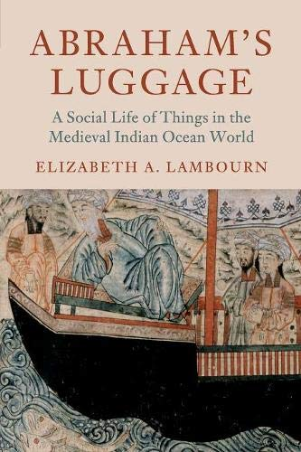 Abraham's Luggage: A Social Life of Things in the Medieval Indian Ocean World (Asian Connections)