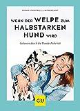 Wenn der Welpe zum halbstarken Hund wird: Gelassen durch die Hunde-Pubertät (überarbeitete und aktualisierte Neuausgabe) (GU Tier Spezial) -