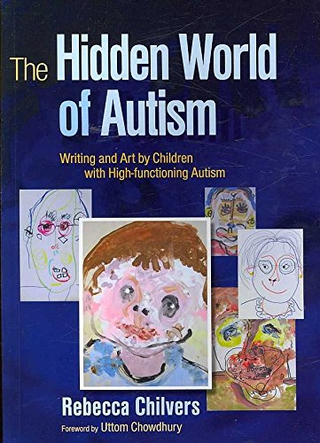 [The Hidden World of Autism: Writing and Art by Children with High-functioning Autism] (By: Rebecca Chilvers) [published: November, 2007]