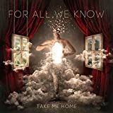 For All We Know: Take Me Home (Audio CD)