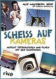 Scheiß auf Kameras: Perfekt fotografieren und filmen mit dem Smartphone (German Edition)