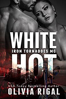 White Hot (The Iron Tornadoes MC Book 6) by [Rigal, Olivia]