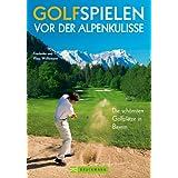 Golfspielen vor der Alpenkulisse: Die schönsten Golfplätze in Bayern