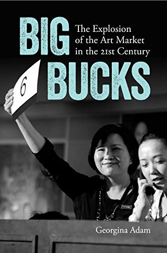 Big Bucks: The Explosion of the Art Market in the 21st Century by Georgina Adam (2014-06-28)