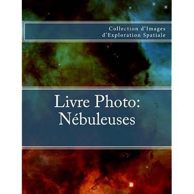 Livre Photo: Nebuleuses: Collection d'Images d'Exploration Spatiale