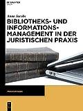Bibliotheks- und Informationsmanagement in der juristischen Praxis (Praxiswissen)