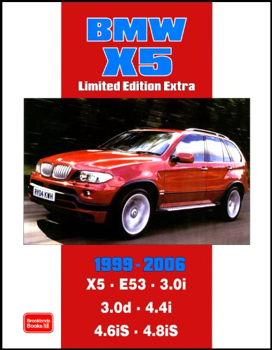 BMW X5 Limited Edition Extra 1999-2006: Models Reported on: X5 E53 3.0i 3.0d 4.4i 4.6iS 4.8iS (Road Test)