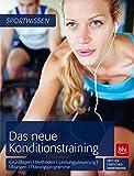 Das neue Konditionstraining: Grundlagen   Methoden   Leistungssteuerung   Übungen   Trainingsprogramme (BLV)