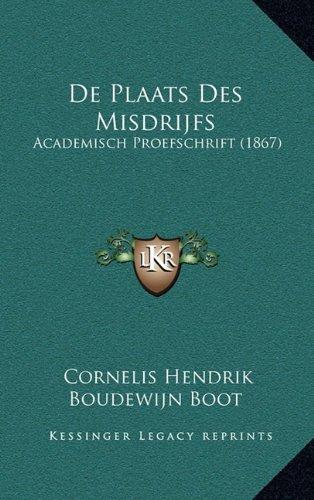 de Plaats Des Misdrijfs: Academisch Proefschrift (1867)