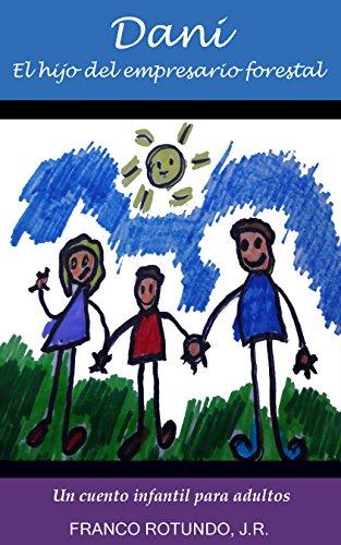 Dani, el hijo del empresario forestal: Un cuento infantil para adultos por J.R. Franco Rotundo
