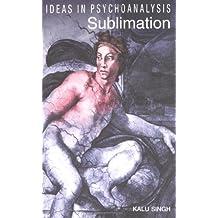 Sublimation (Ideas in Psychoanalysis)