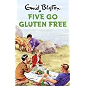 Five Go Gluten Free (Enid Blyton for Grown Ups)