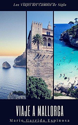 Los viajes del cambio de siglo (3). Mallorca: Crónicas, diarios y relatos de viajes y aventuras de un tiempo en que los viajeros descubrían el mundo sin la ayuda de los avances tecnológicos actulales