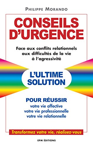 Conseils d'urgence face aux conflits relationnels, aux difficultés de la vie, à l'agressivité par Philippe Morando