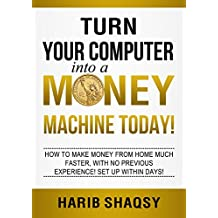Turn Your Computer into a Money Machine Today: The Simple Path to Wealth, no previous experience, Set up within days! (English Edition)