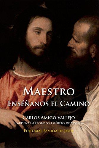 Maestro, enséñanos el camino por Carlos Amigo Vallejo