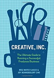 Creative, Inc.: The Ultimate Guide to Running a Successful Freelance Business by Joy Deangdeelert Cho (2010-07-28)