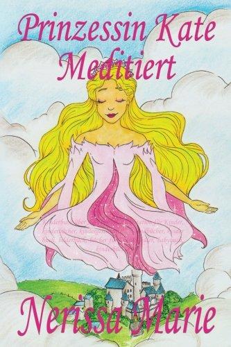 Prinzessin Kate Meditiert (Kinderbuch über Achtsamkeit Meditation für Kinder, kinderbücher, kindergeschichten, jugendbücher, kinder buch, bilderbuch, bücher für grundschüler, babybuch, kinderbücher) (Native Prinzessin)